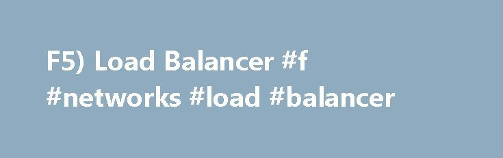 F5) Load Balancer #f #networks #load #balancer http://fiji.nef2.com/f5-load-balancer-f-networks-load-balancer/  # Contents Load balancing is a crucial element to any network that is required to maintain high availability while gracefully handling sudden spikes in traffic. In the event of a sudden increase in traffic, the load balancers prevent the web, application, and database servers from becoming overloaded by distributing the traffic evenly across servers. If a web server fails, the load…