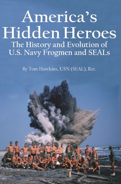 America's Hidden Heroes–The History and Evolution of U.S. Navy Frogmen and SEALs Will be published in February, 2015