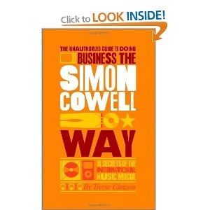 """The Unauthorized Guide to Doing Business the Simon Cowell Way: 10 Secrets of the International Music Mogul"" - Trevor Clawson.  Really interesting book looking at how Simon Cowell got into the music business and how he became such a huge success on TV."