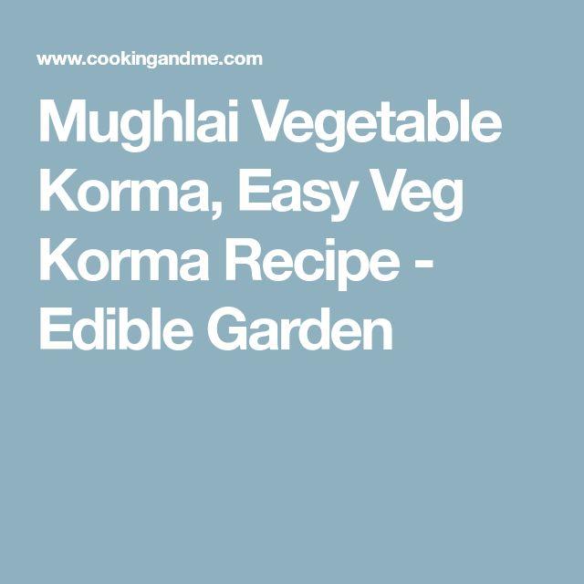Mughlai Vegetable Korma, Easy Veg Korma Recipe - Edible Garden
