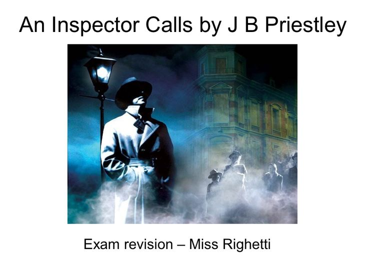 an inspector calls by j. b. priestley essay What a load of manipulative, hysterical tosh is an inspector calls it wasn't a work with which i was familiar till i saw the latest tv adaptation now, of.