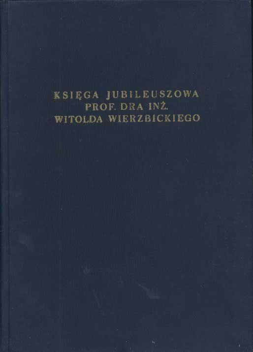 Księga jubileuszowa prof. dra inż. Witolda Wierzbickiego, PWN, 1959, http://www.antykwariat.nepo.pl/ksiega-jubileuszowa-prof-dra-inz-witolda-wierzbickiego-p-1292.html