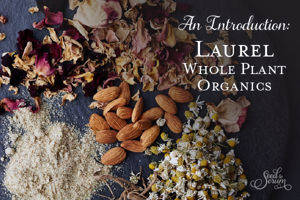 An Introduction: Laurel Whole Plant Organics   Seed To Serum