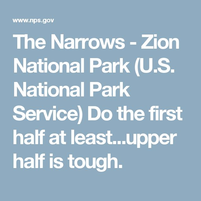 The Narrows - Zion National Park (U.S. National Park Service) Do the first half at least...upper half is tough.