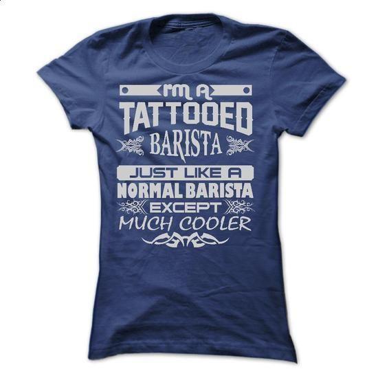 TATTOOED BARISTA - AMAZING T SHIRTS #fashion #T-Shirts. PURCHASE NOW => https://www.sunfrog.com/LifeStyle/TATTOOED-BARISTA--AMAZING-T-SHIRTS-Ladies.html?60505