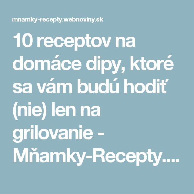 10 receptov na domáce dipy, ktoré sa vám budú hodiť (nie) len na grilovanie - Mňamky-Recepty.sk