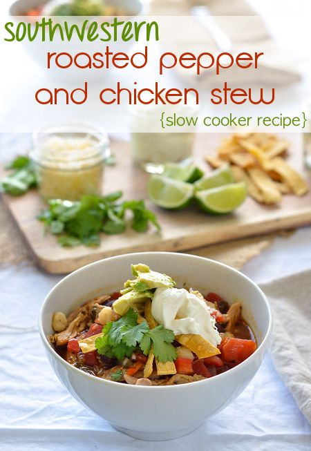 Southwestern Roasted Pepper and Chicken Stew -- throw in the slow ...