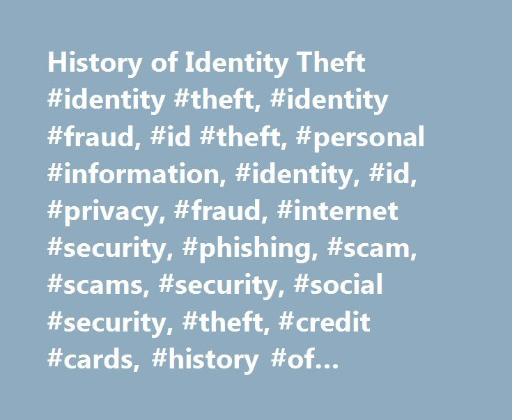 History of Identity Theft #identity #theft, #identity #fraud, #id #theft, #personal #information, #identity, #id, #privacy, #fraud, #internet #security, #phishing, #scam, #scams, #security, #social #security, #theft, #credit #cards, #history #of #identity #theft http://canada.nef2.com/history-of-identity-theft-identity-theft-identity-fraud-id-theft-personal-information-identity-id-privacy-fraud-internet-security-phishing-scam-scams-security-social-s/  # The History of Identity Theft…