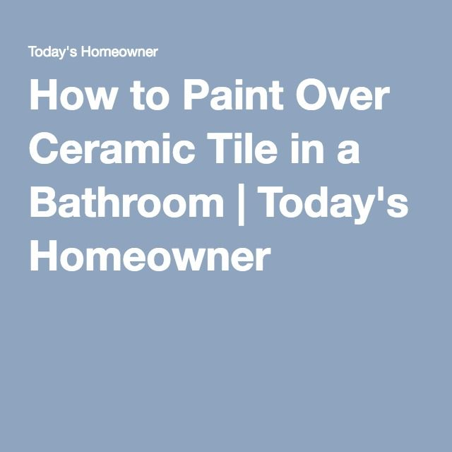 How To Paint Over Bathroom Wall Tile: How To Paint Over Ceramic Tile In A Bathroom