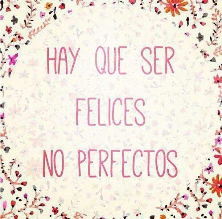 Felices, no perfectos*