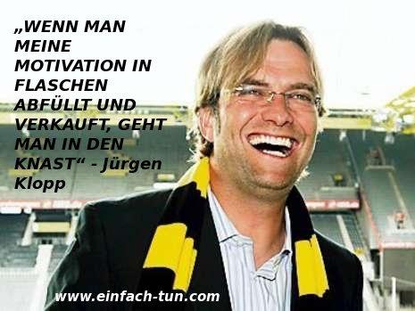 """""""50. Jahre Bundesliga"""" - heute Abend startet die Bundesliga wieder! Und passend zum Start ein Zitat von Jürgen Klopp: """"WENN MAN MEINE MOTIVATION IN FLASCHEN ABFÜLLT UND VERKAUFT, GEHT MAN IN DEN KNAST!"""" Wie sieht es mit Ihrer Motivation aus, wenn man die in Flaschen füllt?"""