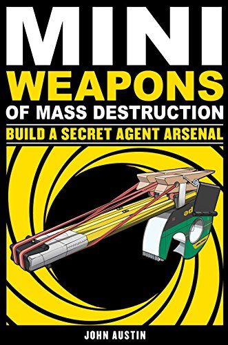 Mini Weapons of Mass Destruction 2: Build a Secret Agent Arsenal by John Austin http://www.amazon.com/dp/1569767165/ref=cm_sw_r_pi_dp_08v6wb17Q5PXX