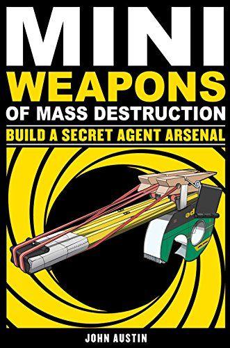 Mini Weapons of Mass Destruction 2: Build a Secret Agent Arsenal by John Austin http://www.amazon.com/dp/1569767165/ref=cm_sw_r_pi_dp_08v6wb17Q5PXX