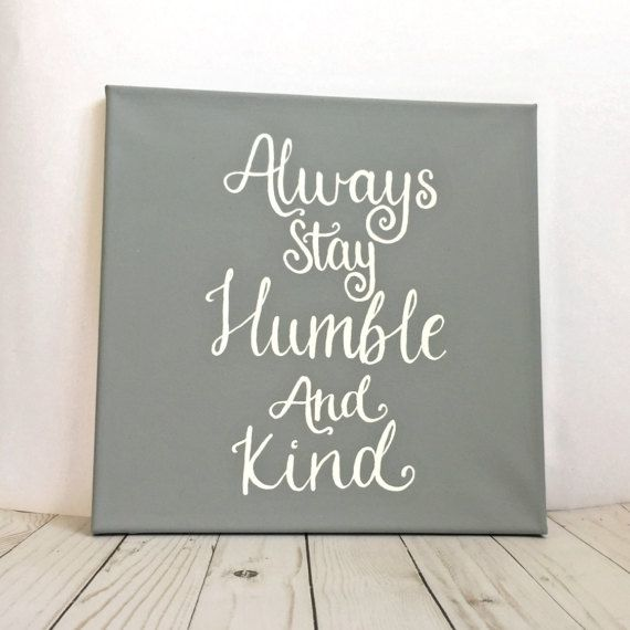 Always stay humble and kind with this hand painted canvas on any wall in your home! This quote from the song by Tim McGraw is sure to melt your heart and brighten your home with this gray and white painting! This hand painted piece would make the perfect gift for any country music fan!  Size: 12x12inches Color: slate gray background with white lettering  This item is made to order and fully customizable! Prefer a different color background? Or different color lettering? Just leave a note in…
