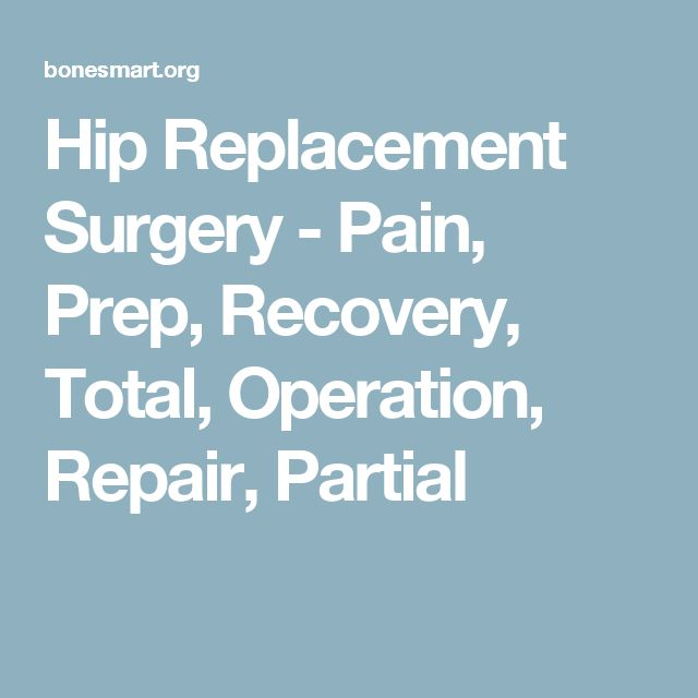 Hip Replacement Surgery - Pain, Prep, Recovery, Total, Operation, Repair, Partial