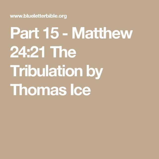 Part 15 - Matthew 24:21 The Tribulation by Thomas Ice