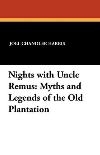 Nights with Uncle Remus: Myths and Legends of the Old Plantation, by Joel Chandler Harris (Paperback)