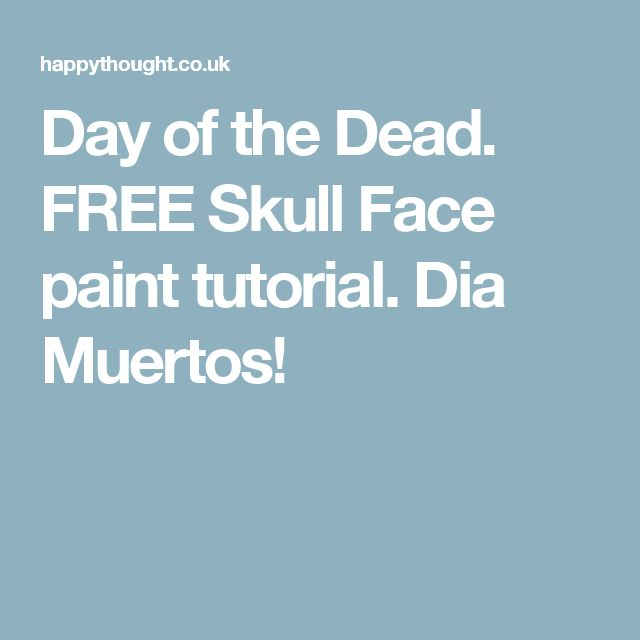 Day of the Dead. FREE Skull Face paint tutorial. Dia Muertos!