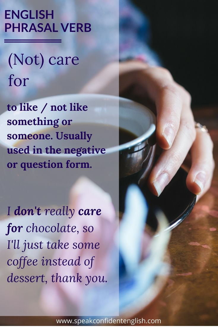 English Phrasal Verbs. What don't you care for? Get more essential English with Speak Confident English at http://www.speakconfidentenglish.com/?utm_campaign=coschedule&utm_source=pinterest&utm_medium=Speak%20Confident%20English%20%7C%20English%20Fluency%20Trainer