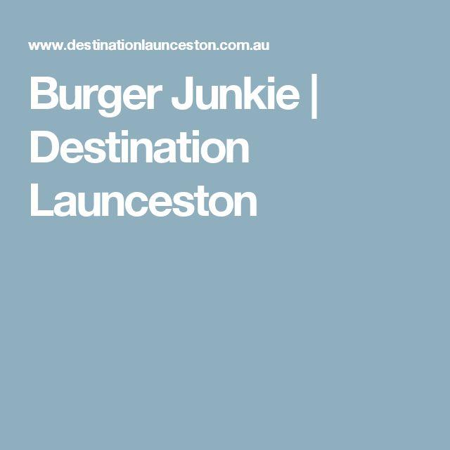 Burger Junkie    Destination Launceston