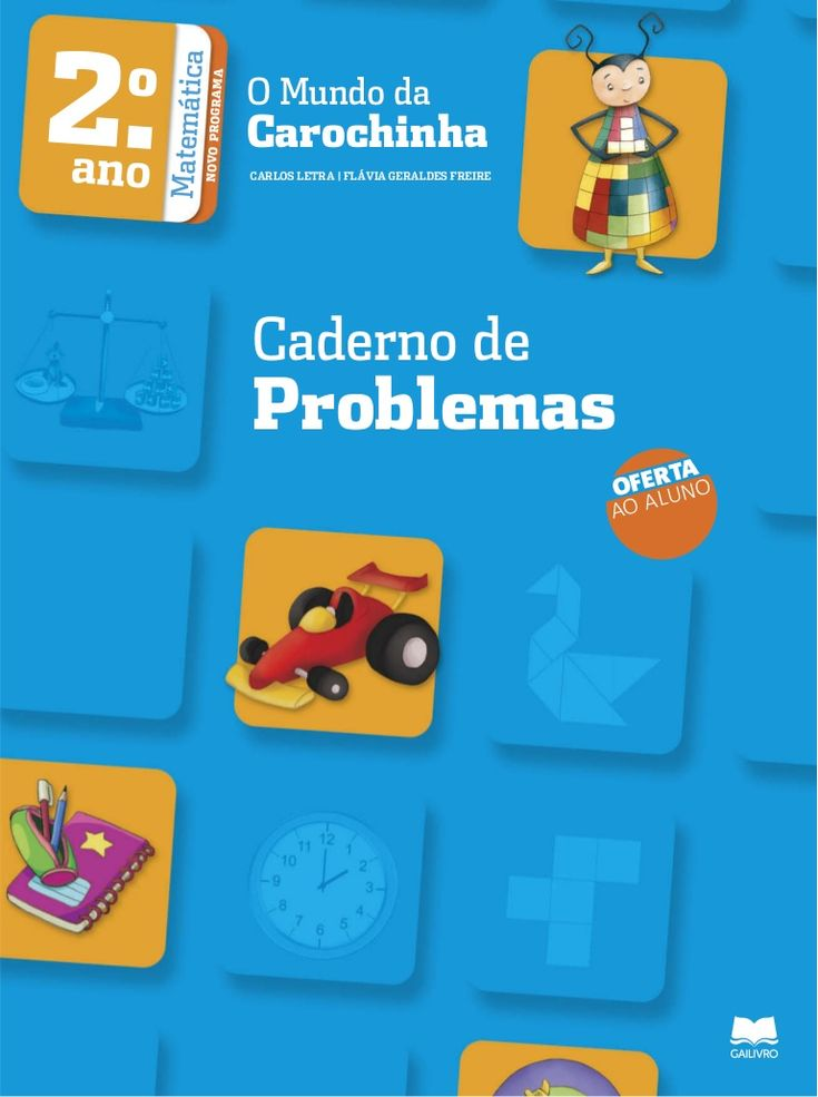 O Mundo da Carochinha CARLOS LETRA | FLÁVIA GERALDES FREIRE 2.o ano MatemáticaNOVOPROGRAMA Caderno de Problemas OFERTA AO ALUNO