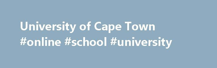 University of Cape Town #online #school #university http://kansas.nef2.com/university-of-cape-town-online-school-university/  # Our vision UCT aspires to become a premier academic meeting point between South Africa, the rest of Africa and the world. Taking advantage of expanding global networks and our distinct vantage point in Africa, we are committed, through innovative research and scholarship, to grapple with the key issues of our natural and social worlds. We are committed both to…