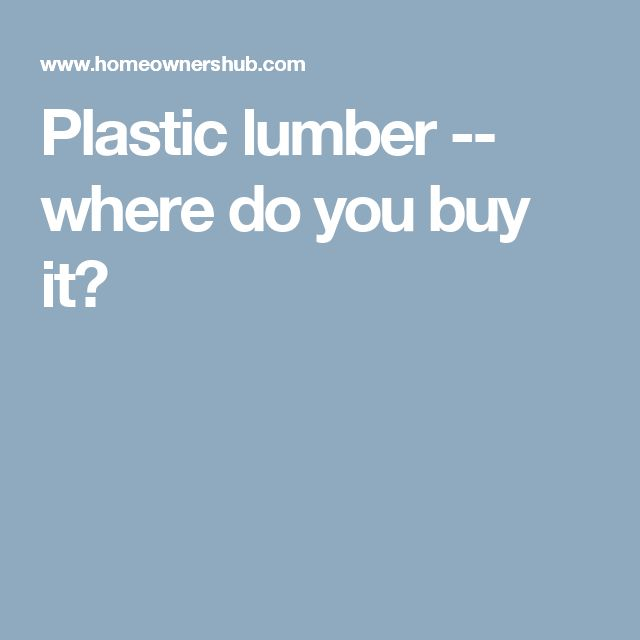 Plastic lumber -- where do you buy it?