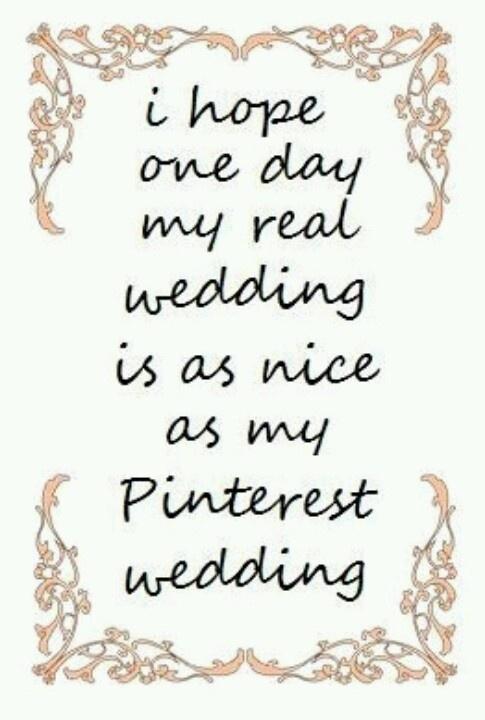 Hahaha let's just hope my future husband likes the pinterest wedding album too