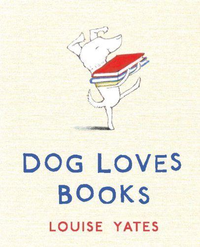 Dog Loves Books by Louise Yates http://smile.amazon.com/dp/0375864490/ref=cm_sw_r_pi_dp_lPuSvb0RNXKQ9