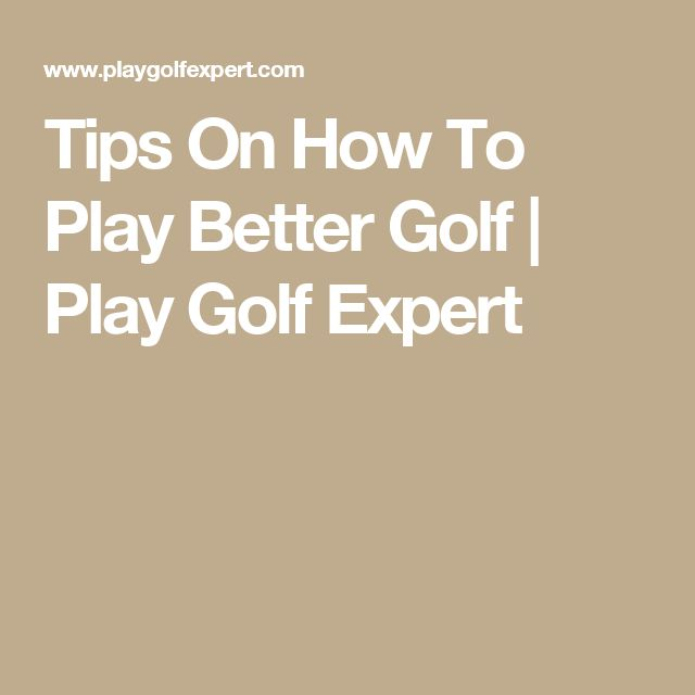 Tips On How To Play Better Golf | Play Golf Expert