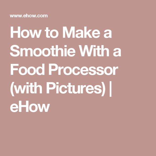 How to Make a Smoothie With a Food Processor (with Pictures)   eHow