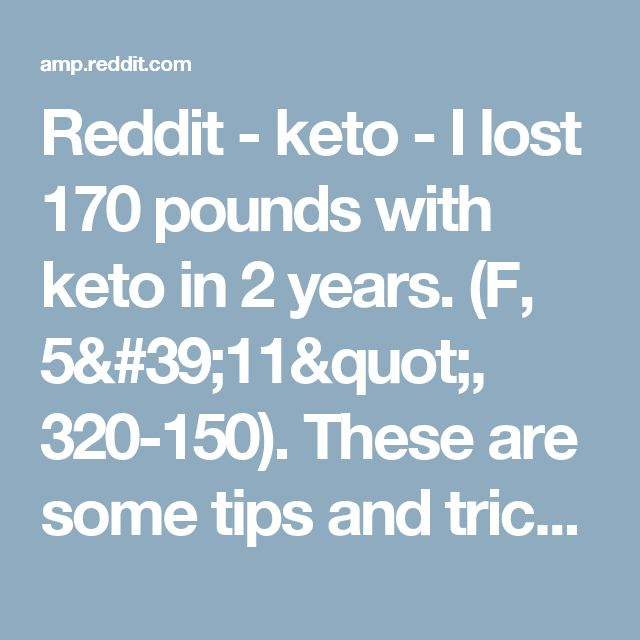 """Reddit - keto - I lost 170 pounds with keto in 2 years. (F, 5'11"""", 320-150). These are some tips and tricks I used. Also, here are some mistakes I made along the way!"""