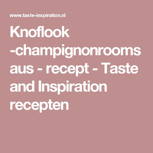 Knoflook -champignonroomsaus  - recept - Taste and Inspiration recepten