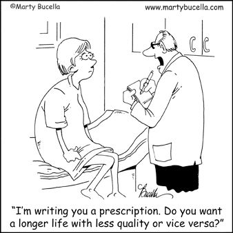 I'm writing you a prescription. Do you want a longer life with less quality or vice versa?.