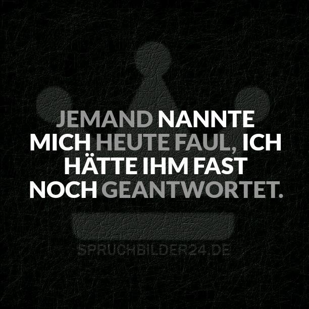 Spruchbilder24.de - Die besten Sprüche, Zitate und Fakten als Bilder!: Jemand nannte mich heute Faul, ich hätte ihm fast noch geantwortet.