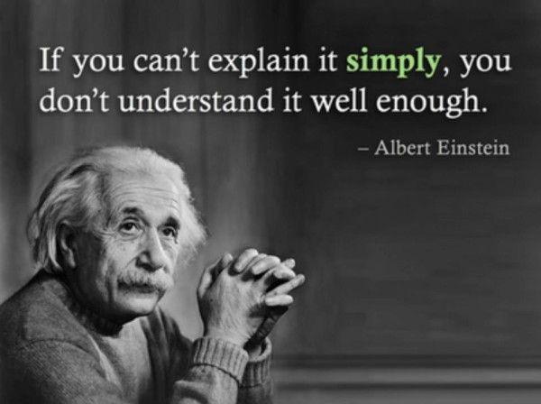 Si no puedes explicar algo de manera sencilla, significa que no lo entiendes lo suficientemente bien (Albert A.)