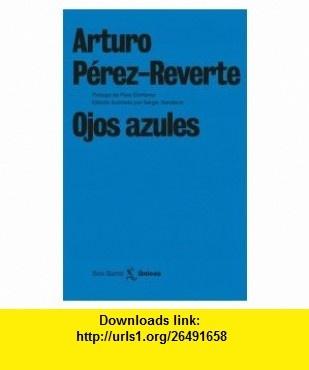 Ojos azules / Blue Eyes (Unicos) (Spanish Edition) (9788432243226) Arturo Perez-Reverte , ISBN-10: 8432243221  , ISBN-13: 978-8432243226 ,  , tutorials , pdf , ebook , torrent , downloads , rapidshare , filesonic , hotfile , megaupload , fileserve