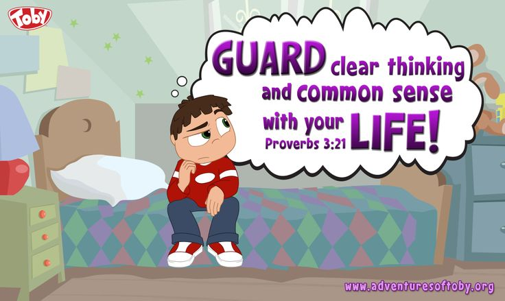 Guard clear thinking and common sense with your life! Proverbs 3:21
