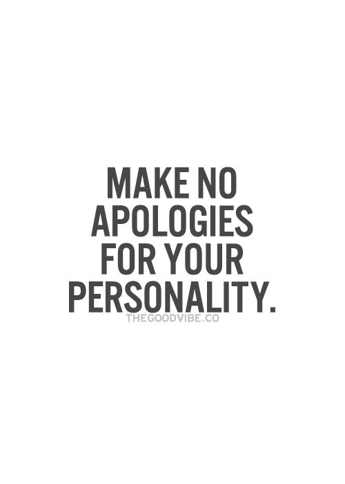 make no apologies for your personality: