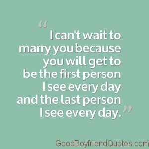 I Cant Wait To Marry You Good Boyfriend Quotes Cute Boyfriend