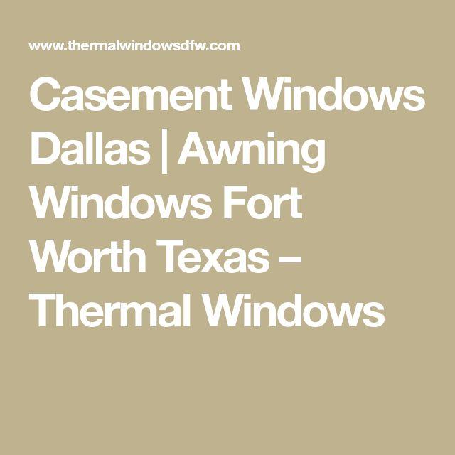 Casement Windows Dallas   Awning Windows Fort Worth Texas – Thermal Windows