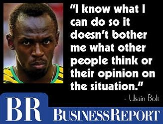 """""""I know what I can do so it doesn't bother me what other people think or their opinion on the situation."""" - Usain Bolt"""