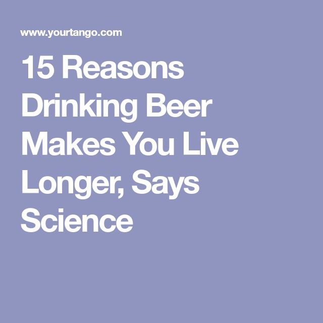 15 Reasons Drinking Beer Makes You Live Longer, Says Science
