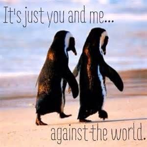 It's just you and me...against the world.
