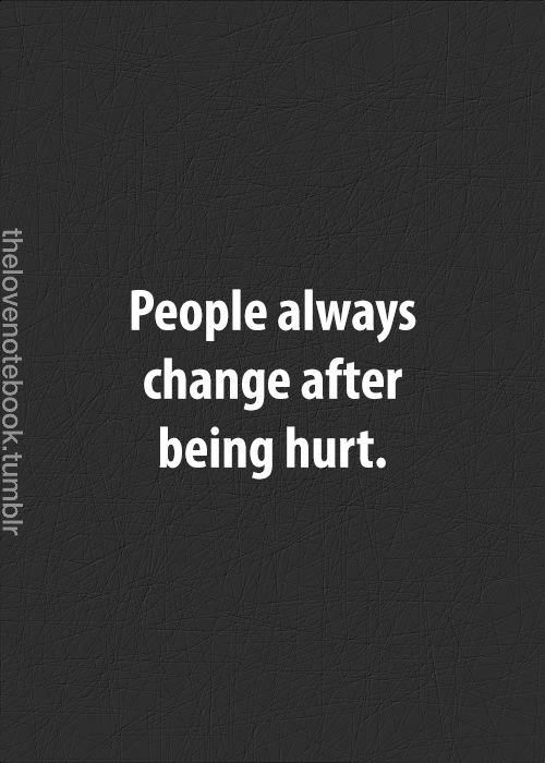 The hurt comes so fast, so unexpectedly. The change that follows makes me look back and think, why did the hurt have to change me? Why? ! Couldn't I have changed without going through this? !