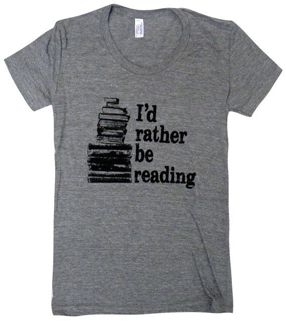 """I'd rather be reading"" T-Shirt 
