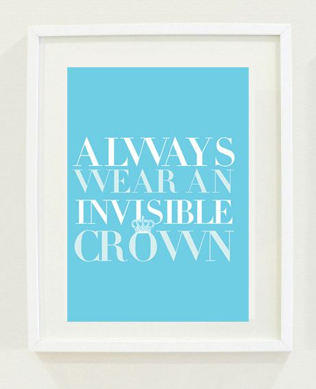 Always wear an invisible crown