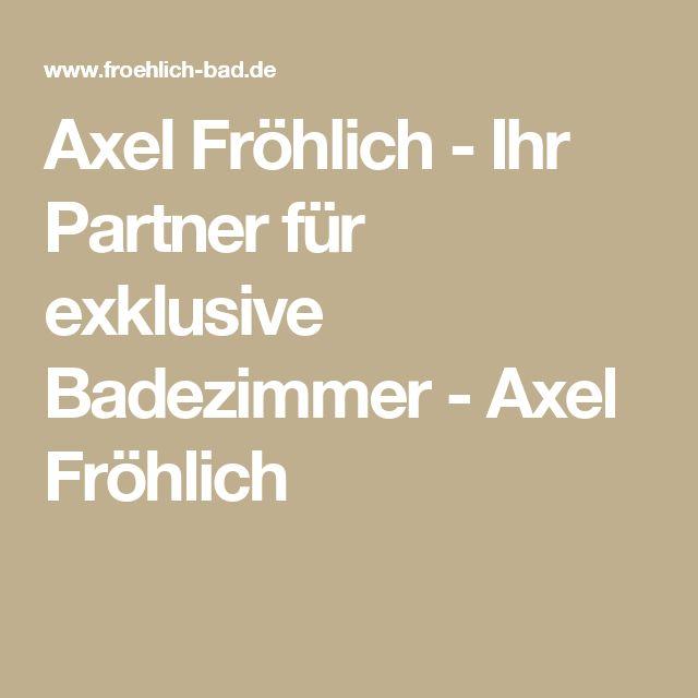 Axel Fröhlich - Ihr Partner für exklusive Badezimmer - Axel Fröhlich