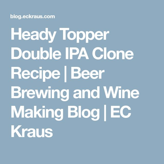 Heady Topper Double IPA Clone Recipe | Beer Brewing and Wine Making Blog | EC Kraus