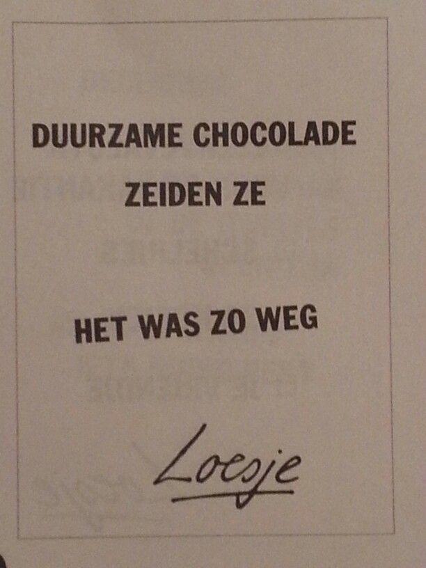 Duurzame Chocolade zeiden ze Het was zo weg #Loesje